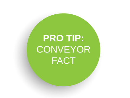 Pro-Tip: Conveyor Fact
