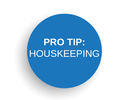 Pro-Tip: Housekeeping