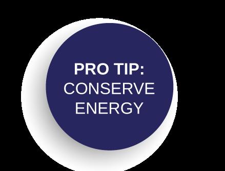 Pro-Tip: Conserve Energy